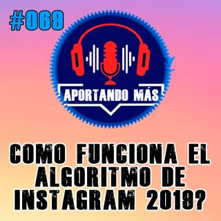 ¿Como Funciona El Algoritmo De Instagram 2019?   #069 - Aportandomas.com