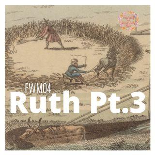 FWM04 Ruth Pt.3