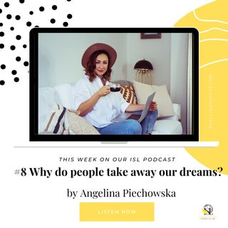 #8 - Why do people take away our dreams?