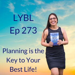 Ep 273 - Planning, the Key to Living Your Best Life