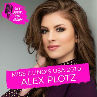 Miss Illinois USA 2019 Alex Plotz - How competing in Pageantry has changed in the last 8 years and the difference between Miss USA vs other