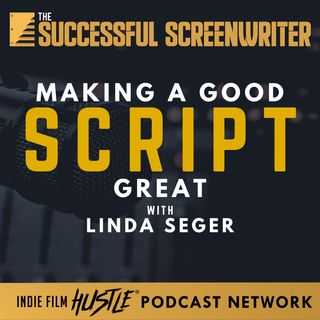 Ep25 - Making a Good Script Great with Linda Seger