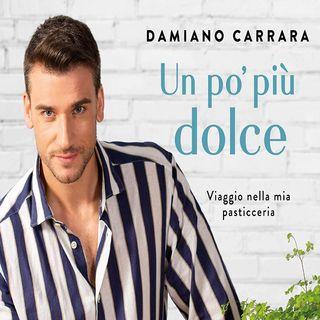 Damiano Carrara: un viaggio nella pasticceria del noto creativo di dolci