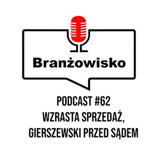 Branżowisko #62 - Wzrasta sprzedaż. Gierszewski przed sądem.