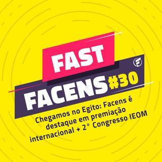 FAST Facens #30 Chegamos no Egito: Facens é destaque em premiação internacional + 2° Congresso IEOM
