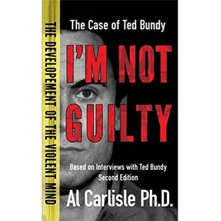 I'M NOT GUILTY-The Case of Ted Bundy-Dr. Al Carlisle