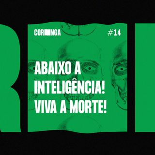 #14 - Abaixo a Inteligência! Viva a Morte!