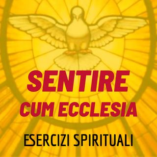 Don Luigi Maria Epicoco - Sentire cum ecclesia - meditazione 4