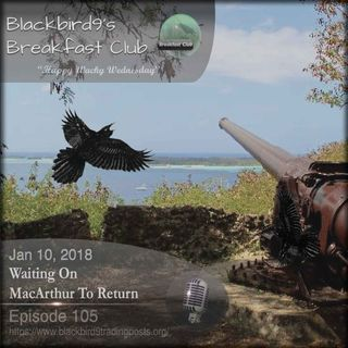 Waiting On MacArthur To Return - Blackbird9 Podcast