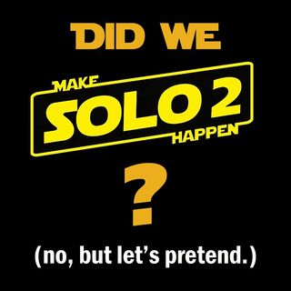 Is Solo 2 Closer Than We Think?