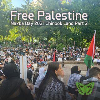 Free Palestine! Nakba Day 2021, Chinook Land, Pt. 2