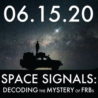 Space Signals: Decoding the Mystery of FRBs | MHP 06.15.20.