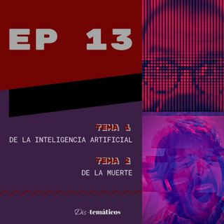 EP 01x13 De la #InteligenciaArtificial 🤖 y De la #Muerte ☠️