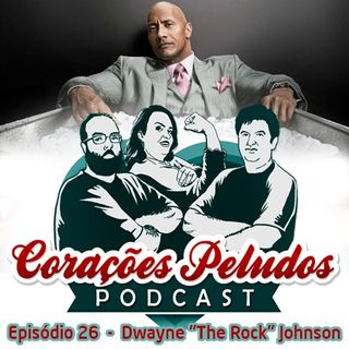 "Corações Peludos 26 - Dwayne ""The Rock"" Johnson"