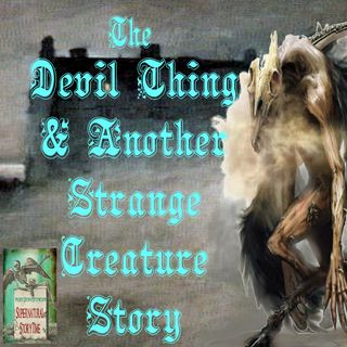 The Devil Thing and Another Strange Creature Story | Podcast E72