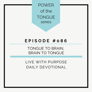 #086 Power of the Tongue: Tongue to Brain, Brain to Tongue