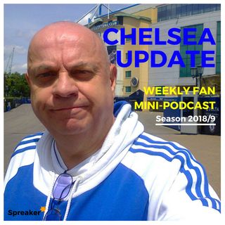 Chelsea Update #58 ( 18/08/18 #CHEARS )