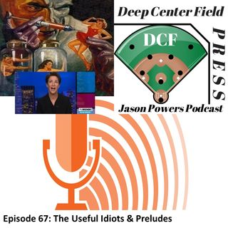 Episode 67: The Useful Idiots & Preludes