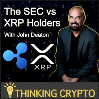 Attorney John Deaton Interview - The SEC Versus XRP Holders - SEC Ripple Lawsuit