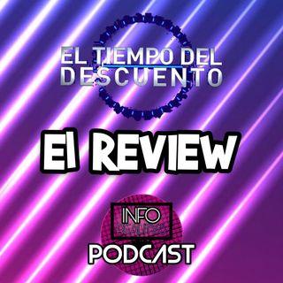 Episodio 4 (PENÚLTIMO) - El Tiempo Del Descuento REVIEW