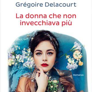 """Grégoire Delacourt """"La donna che non invecchiava più"""""""