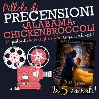 PILLOLE DI PRECENSIONI - La Bella e la Bestia