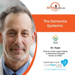 9/30/20: Dr. Jeffrey Kaye from Oregon Health & Science University | The Dementia Epidemic | Aging in Portland with Mark Turnbull