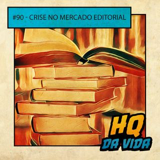 HQ da vida #90-  Crise no mercado editorial
