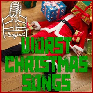 IndyKast S6:E267 - Worst Christmas Songs