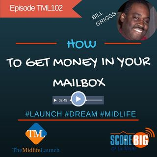 How To Get Money In Your Mailbox | Bill Griggs | Episode TML102