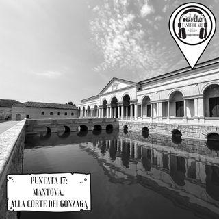 Puntata 17 - Mantova, alla corte dei Gonzaga