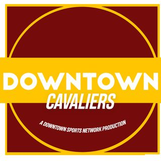 Downtown Cavaliers Podcast
