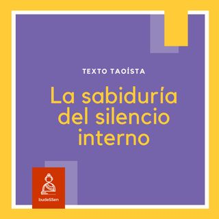 La sabiduría del silencio interno | Texto taoísta