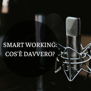 #1 - Smart Working: cos'è davvero?