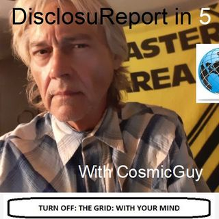DisclosuReport in 5 with your CosmicGuy: What's it all about?