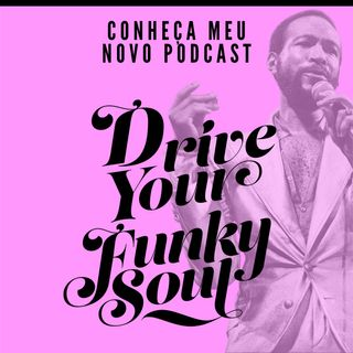 Conheça meu novo podcast: Drive Your Funky Soul