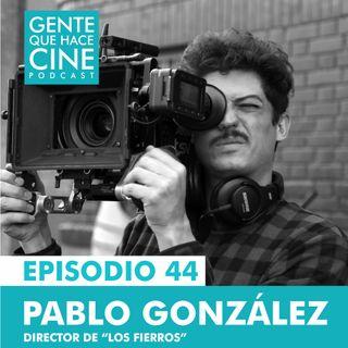 EP44 LOS FIERROS (con el director Pablo González)