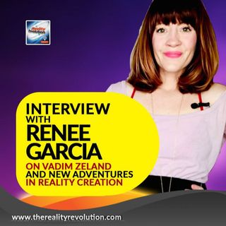 Interview With Renee Garcia On Interviewing Vadim Zeland And New Adventures in Reality Transurfing©
