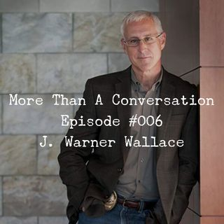 #006 J. Warner Wallace, Cold-case homicide detective, author, speaker, apologist