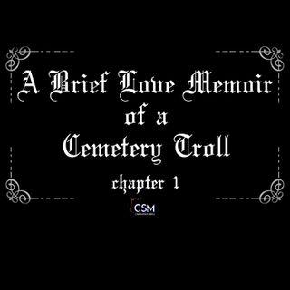 A Brief Love Memoir of a Cemetery Troll - Chapter 1