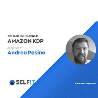 Selfit Summit - Self-Publishing e Amazon KDP Italia - Intervista ad Andrea Pasino
