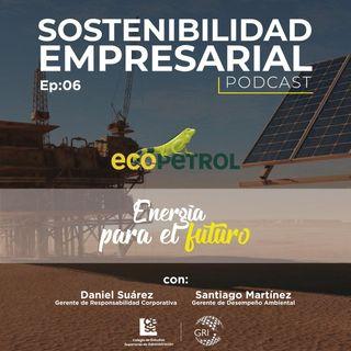 EP 06: Energía para el futuro - Caso Ecopetrol