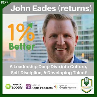 John Eades - A Leadership Deep Dive into Culture, Self-Discipline, & Developing Talent - EP132