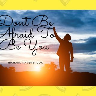 Don't be afraid to be You !