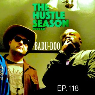 The Hustle Season: Ep. 118 Badu-doo