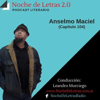 Programa 104 de Noche de Letras 2.0, con Anselmo Maciel (Poesía)