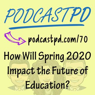 How Will Spring 2020 Impact the Future of Education? – PPD070