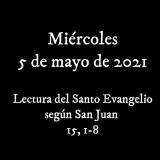 Escucha el Santo Evangelio para el miércoles 5 de mayo de 2021