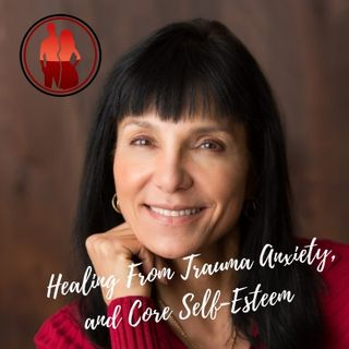 Dr. Carla Marie Manly - Healing From Trauma,  Anxiety, and Core Self-Esteem Issues