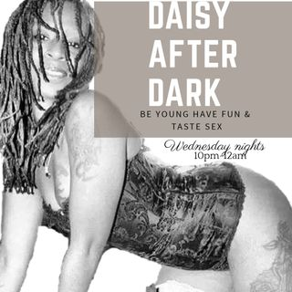 @DaisyAfterDark - End of February Show